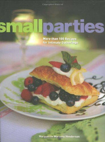 (Small Parties: More than 100 Recipes for Intimate)