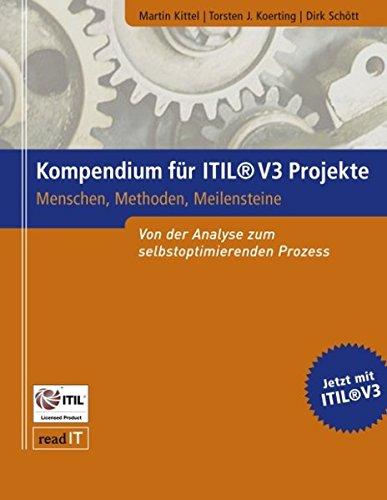 Kompendium für ITIL V3 Projekte: Menschen, Methoden, Meilensteine. Von der Analyse zum selbstoptimierenden Prozess