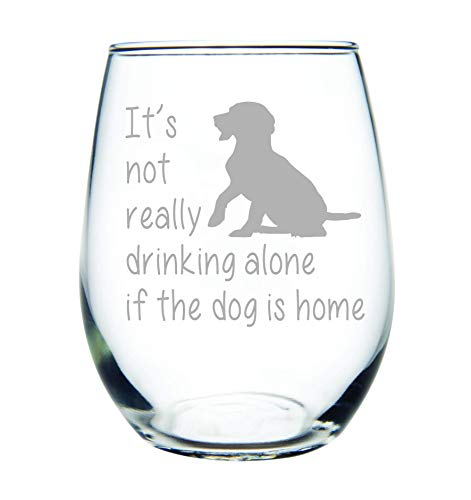 It's not really drinking alone if the dog is home stemless wine glass, 15 oz. Perfect Dog Lover Gift(dog) - Laser Etched