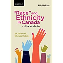 Race and Ethnicity in Canada: A Critical Introduction: Written by Vic Satzewich, 2013 Edition, (3rd Edition) Publisher: Oxford University Press [Paperback]