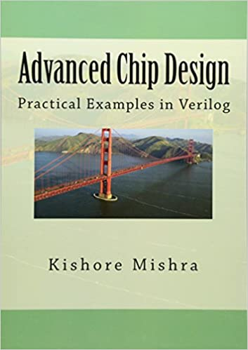 Advanced Chip Design, Practical Examples in Verilog: Mr Kishore K