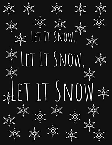Let It Snow, Let It Snow, Let It Snow: Snowflakes Christmas Notebook/ Notepad/ Journal/ Diary Perfect Gift For Stocking Fillers on Xmas Day | 120 Black Lined Pages | 8.5 x 11 Inches | A4 (Christmas On Day Snowing)