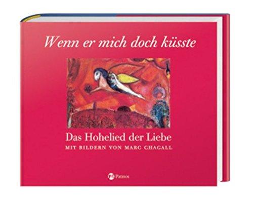 Wenn er mich doch küsste - Das Hohelied der Liebe: Mit Bildern von Marc Chagall