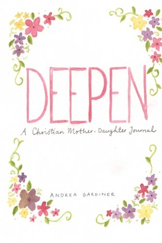 Deepen: A Christian Mother - Daughter Journal
