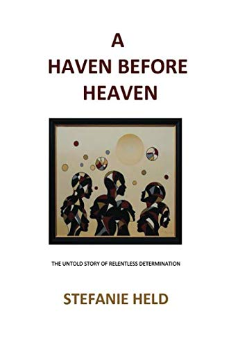 A Haven Before Heaven: The Untold Story of Relentless Determination (Starting A Group Home For Foster Children)