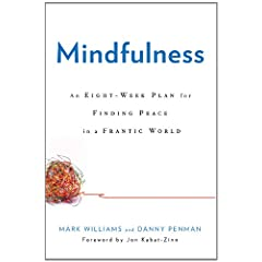 Learn more about the book, Mindfulness: An Eight-Week Plan for Finding Peace in a Frantic World