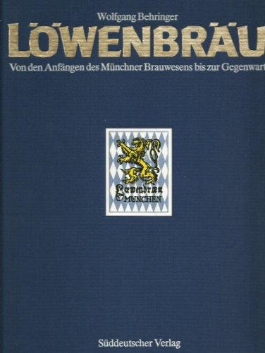 lowenbrau-von-den-anfangen-des-munchner-brauwesens-bis-zur-gegenwart-german-edition