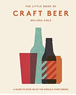 The Little Book of Craft Beer: A guide to over 100 of the worlds finest