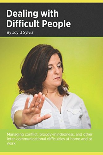 Download Dealing with Difficult People: Managing conflict,bloody-mindedness, and other inter-communicational difficulties at home and at work PDF