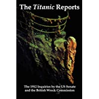 The Titanic Reports: The Official Conclusions of the 1912 Inquiries Into the Titanic Disaster by the Us Senate and the British Wreck Commis