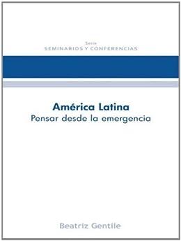 América latina: Pensar desde la emergencia (Seminarios y Conferencias nº 2) de [Gentile Beatriz]