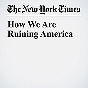 How We Are Ruining America