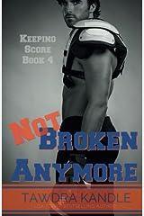 Not Broken Anymore (Keeping Score) (Volume 4)