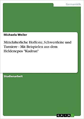 """Beste Bücher zum kostenlosen Download Mittelalterliche Hoffeste, Schwertleite und Turniere - Mit Beispielen aus dem Heldenepos """"Kudrun"""" (German Edition) PDF"""