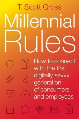 Millennial Rules: How to Connect with the First Digitally Savvy Generation of Consumers and Employees pdf