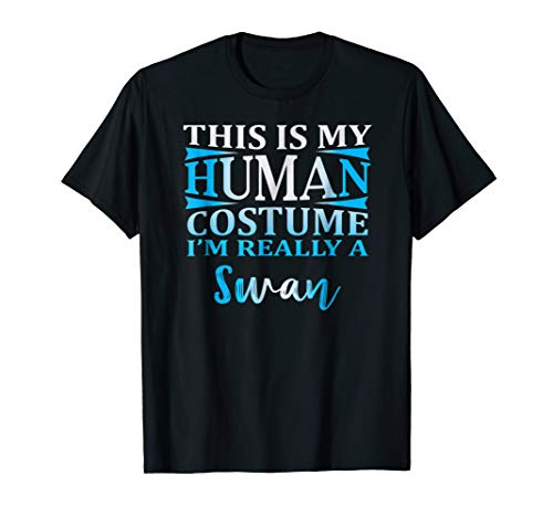 This Is My Human Costume I'm Really a Swan T Shirt Gift
