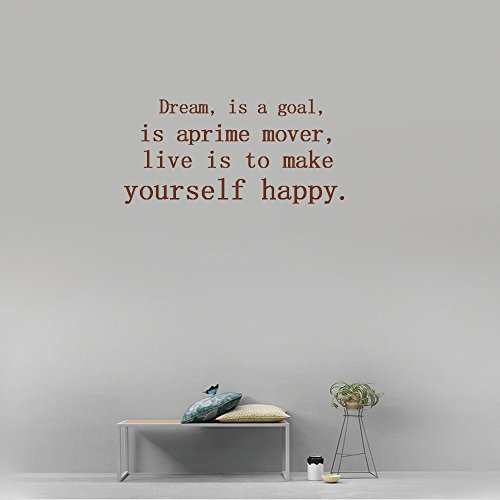Dream, is a goal, is a prime mover, live is to make yourself happy. Vinyl Wall Art Inspirational Quotes and Saying Home decor Decal Sticker Size: 15'' X - Get Glasses Where To Nerd