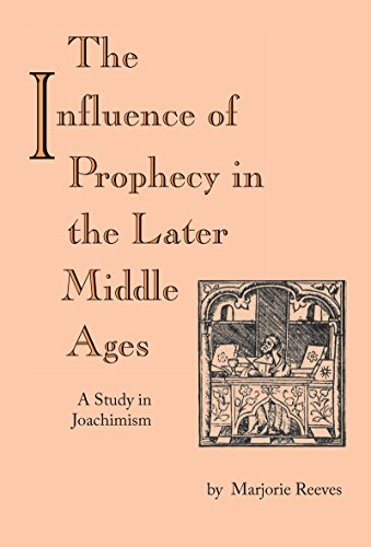 Influence of Prophecy in the Later Middle Ages, The: A Study in Joachimism (In The Later Middle Ages The Church)