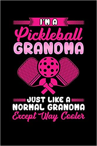Im a Pickleball Grandma Just Like a Normal Grandma Except Way Cooler: Funny 6x9 Pun 120 Pages College Ruled Lined Paper