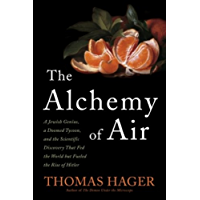 The Alchemy of Air: A Jewish Genius, a Doomed Tycoon, and the Scientific Discovery That Fed the World but Fueled the Rise of Hitler (English Edition)