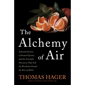 The Alchemy of Air: A Jewish Genius, a Doomed Tycoon, and the Scientific Discovery That Fed the World but Fueled the…