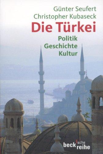 Die Türkei: Politik, Geschichte, Kultur
