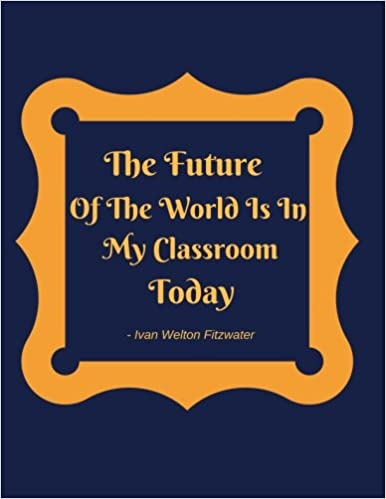 the future of the world is in my classroom today teachers grading