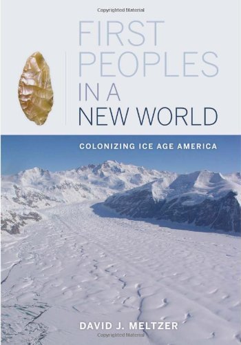 (First Peoples in a New World: Colonizing Ice Age America by David J. Meltzer (2009-05-27))