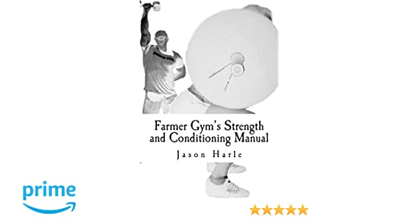 Farmer Gym's Strength and Conditioning Manual: Jason Harle