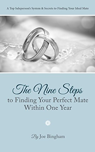 - The Nine Steps to Finding Your Perfect Mate Within One Year: A Top Saleperson's System & Secrets to Finding Your Ideal Mate