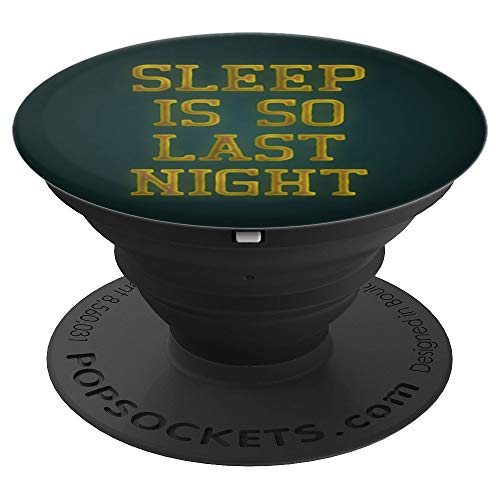 Sleep Is So Last Night Funny Pop Socket - PopSockets Grip and Stand for Phones and Tablets