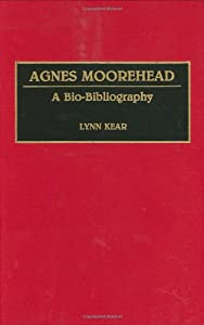 Agnes Moorehead: A Bio-Bibliography (Bio-Bibliographies in the Performing Arts)