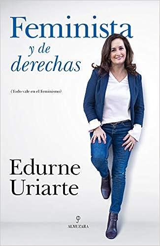 Feminista Y De Derechas por Edurne Uriarte Bengoechea epub