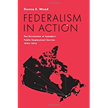 Federalism in Action: The Devolution of Canada's Public Employment Service, 1995-2015