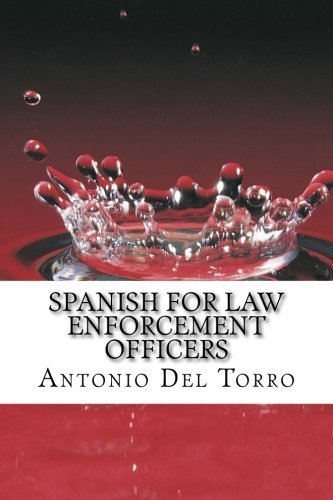 Spanish for Law Enforcement Officers: Essential Power Words and Phrases for Workplace Survival (English and Spanish Edit