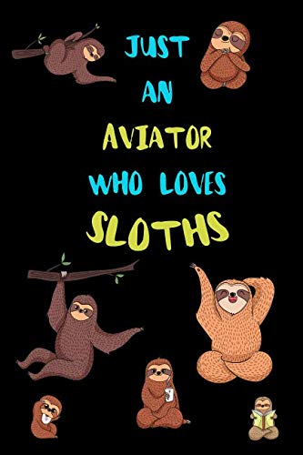 Just An Aviator Who Loves Sloths: Funny Blank Lined Notebook Journal Gift Idea For (Lazy) Sloth Spirit Animal ()