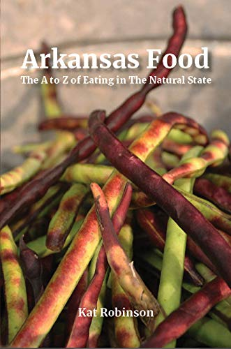 Arkansas Food: The A to Z of Eating in the Natural State by Kat Robinson