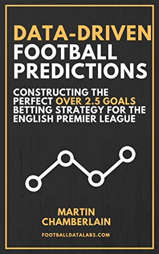 Data-Driven Football Predictions: Constructing the Perfect Over 2 5 Goals  Betting Strategy For the English Premier League