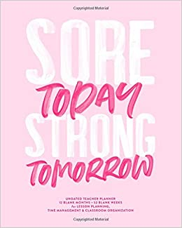 sore today strong tomorrow undated teacher planner 12 blank
