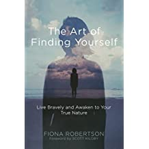The Art of Finding Yourself: Live Bravely and Awaken to Your True Nature