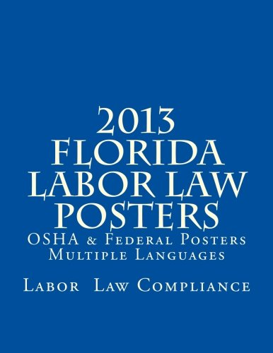 2013 Florida Labor Law Posters: OSHA & Federal Posters Multiple Languages by CreateSpace Independent Publishing Platform