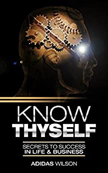 Know ThySelf: Secrets To Success In Life & Business by [Wilson, Adidas]