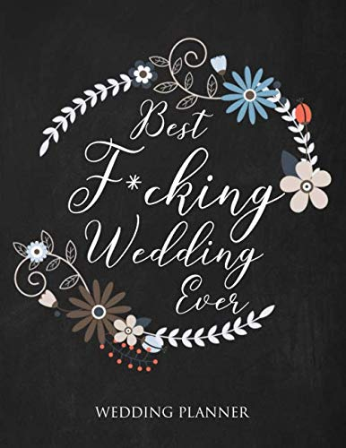 Best Fucking Wedding Ever Wedding Planner: A Wedding Planner, Journal and Notebook for Plans, Budgeting, Checklists, Thoughts and Ideas