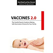 Vaccines 2.0: The Careful Parent's Guide to Making Safe Vaccination Choices for Your Family