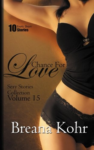 Chance For Love: 10 Erotic Short Stories (Sexy Stories Collection) (Volume 15)