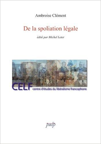 Kostenloser Download im PDF-Format De la spoliation légale (Bibliothèque libérale francophone t. 2) (French Edition) PDF B008OMVLNG by Ambroise  Clément