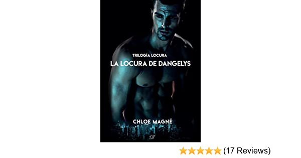 La locura de Dangelys (Trilogía Locura nº 3) (Spanish Edition) - Kindle edition by Chloe Magné. Literature & Fiction Kindle eBooks @ Amazon.com.