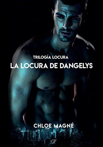 La locura de Dangelys (Trilogía Locura nº 3) (Spanish Edition) by [