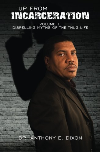 Up  From Incarceration: Volume 1: Dispelling Myths of the Thug Life