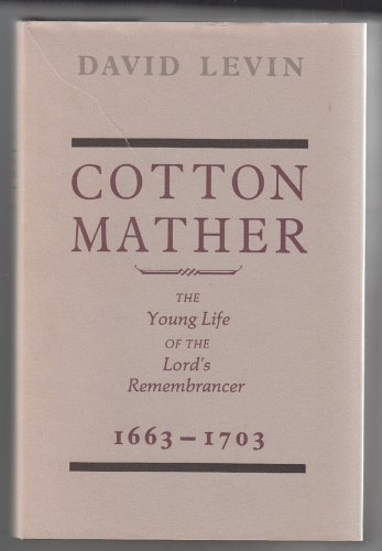 Cotton Mather: The Young Life of the Lord's Remembrancer, 1663-1703